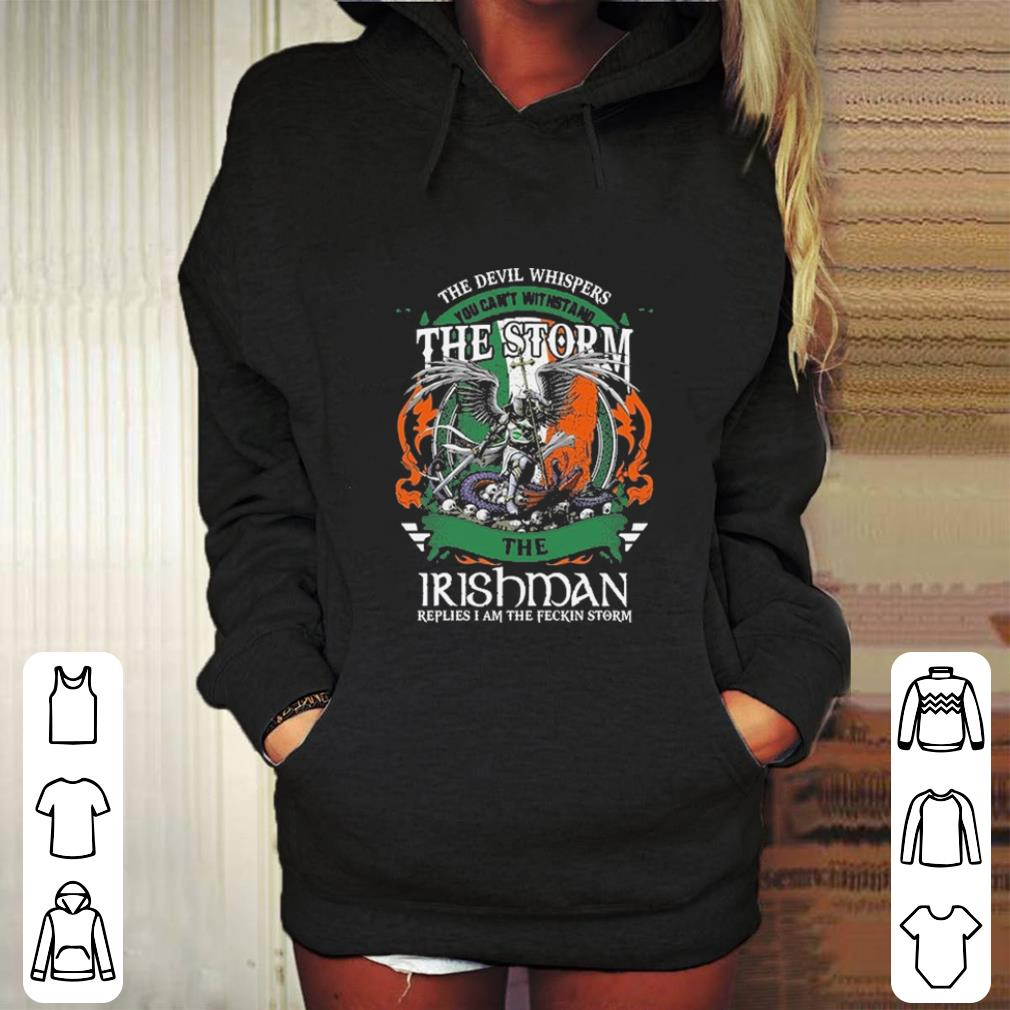 The devil whispers you can't withstand the storm the Irishman shirt