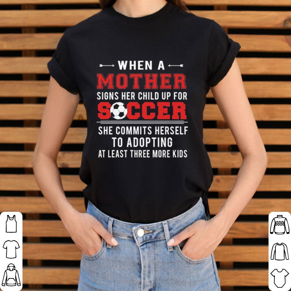 When a mother signs her child up for soccer she commits herself shirt 3