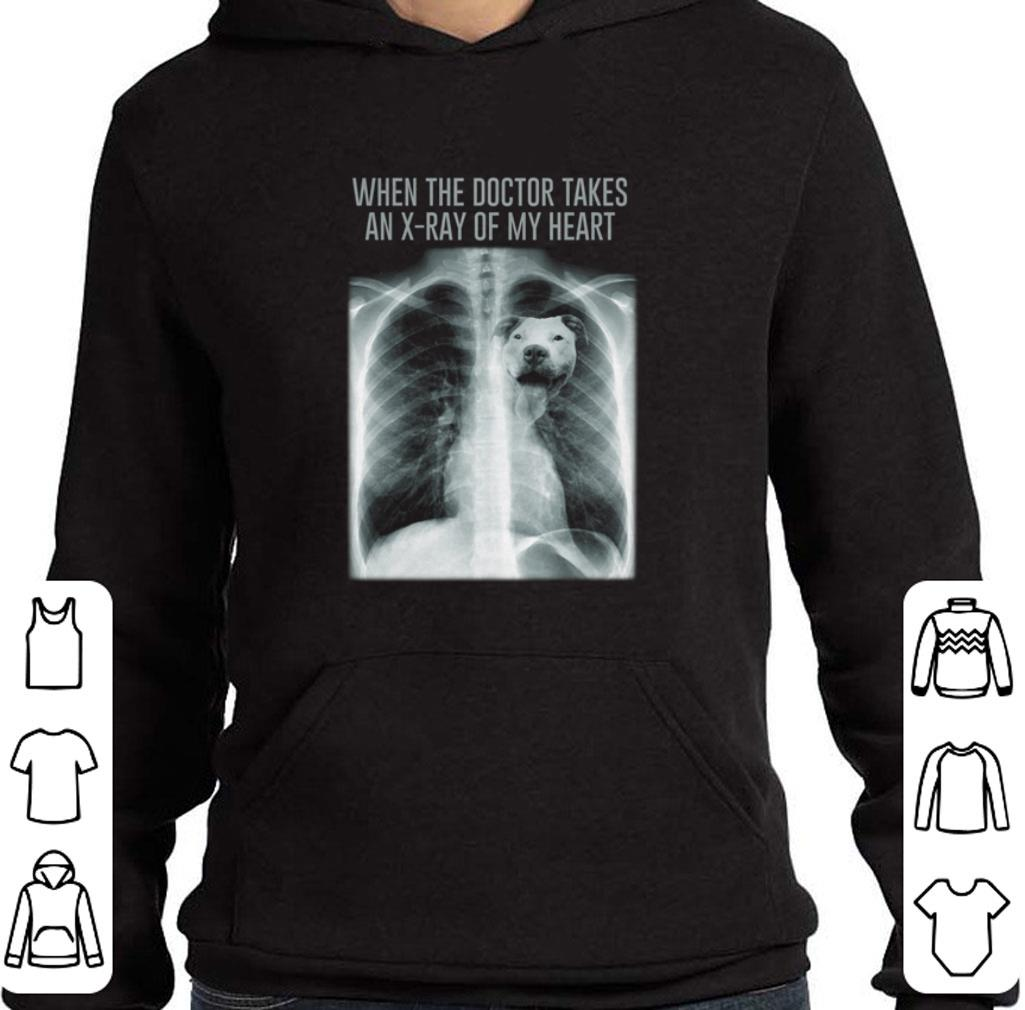 When the doctor takes an x-ray of my heart Pit Bull shirt