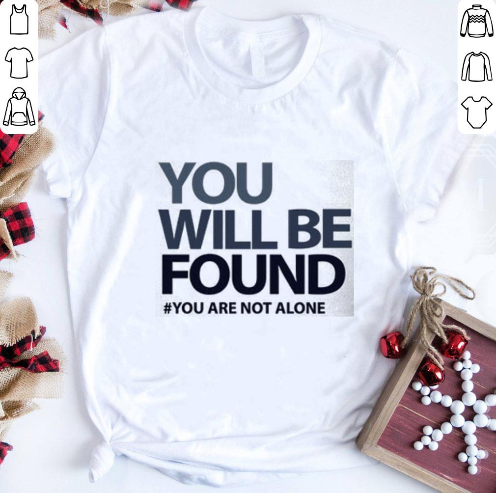 - You will be found you are not alone shirt