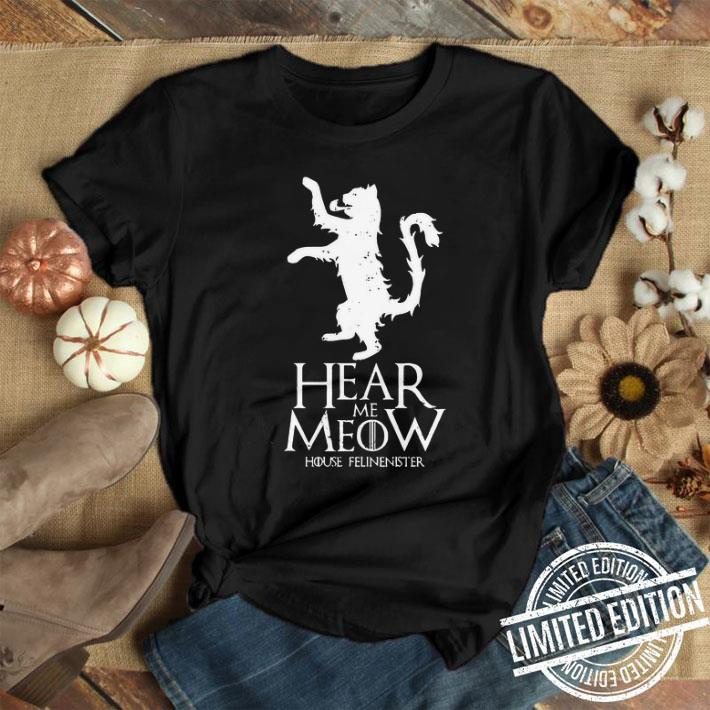 - Cat Hear Me Meow House Felinenister Game Of Thrones shirt