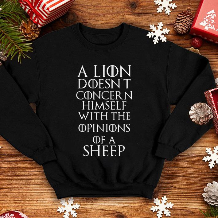 Game of thrones a lion doesn't concern himself with the opnions of a sheep shirt