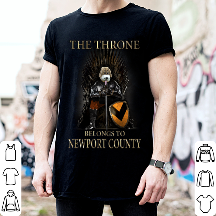 - Game Of Thrones the thrones belongs to Newport County shirt