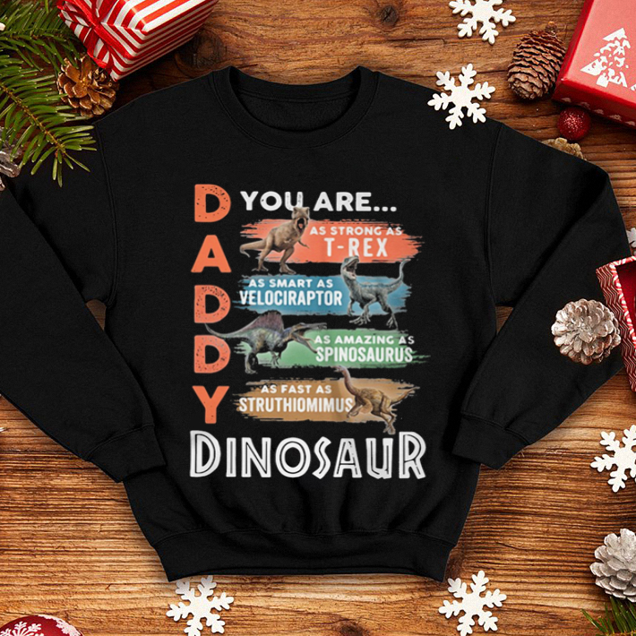 Daddy you are as strong as T-Rex as smart as Velociraptor shirt 4
