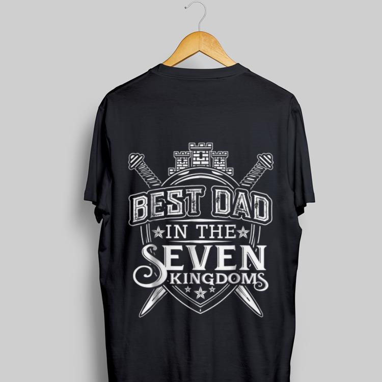 0d97819c Best Dad In The Seven Kingdoms Fathers Day shirt, hoodie, sweater