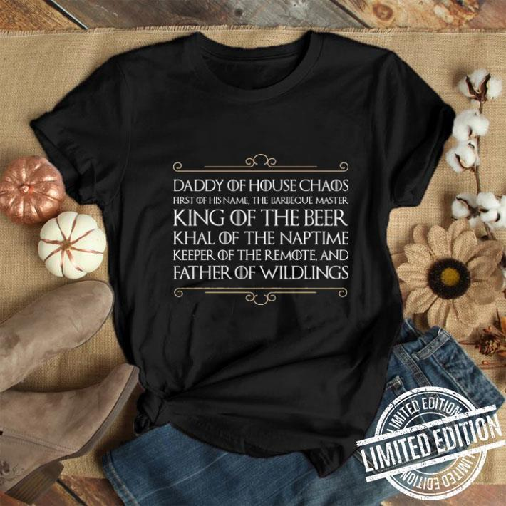 - Daddy of house chaos first of his name the barbeque master king of the beer shirt