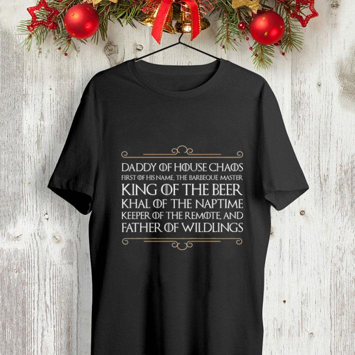 Daddy of house chaos first of his name the barbeque master king of the beer shirt
