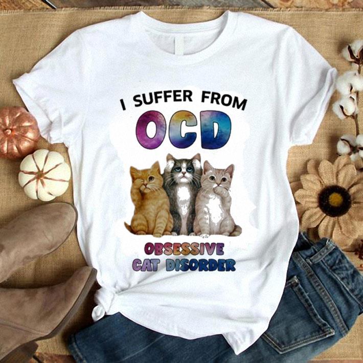 I suffer from OCD Obsessive Cat Disorder shirt 1