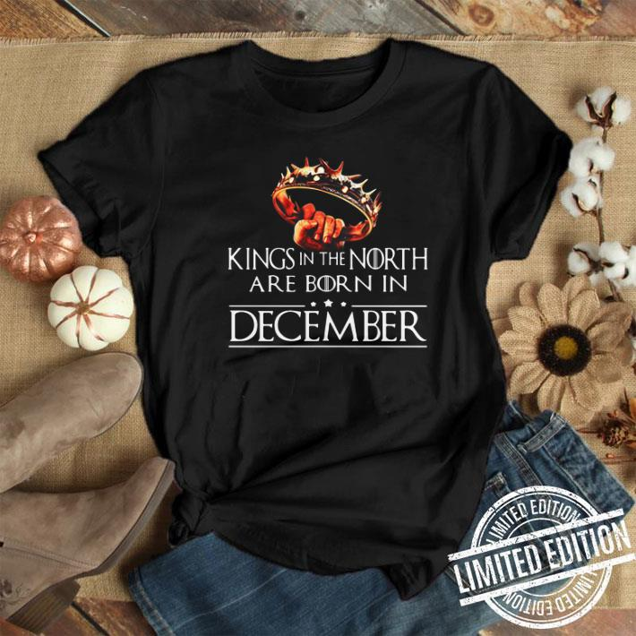 - Kings In The North Are Born In December Game Of Thrones shirt