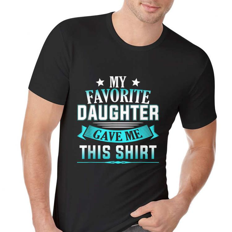 My Favorite Daughter Gave Me this Fathers Day shirt 2