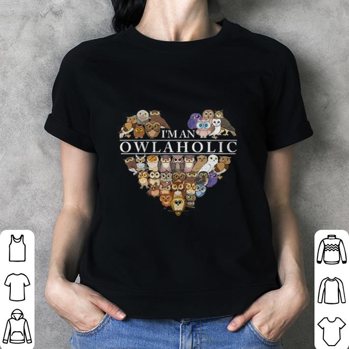 Owls I'm an Owlaholic shirt 3