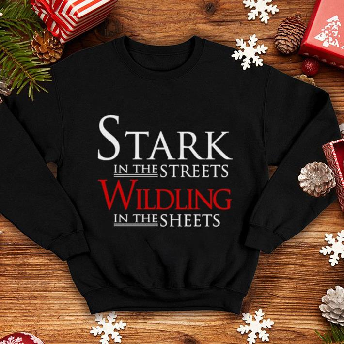 Stark in the streets wildling in the sheets Game of Thrones shirt