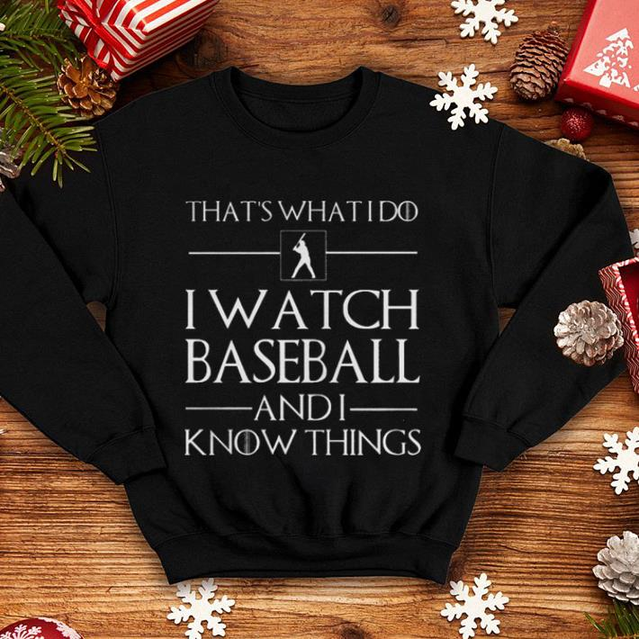 That's what i do i watch baseball and i know things Game Of Thrones shirt