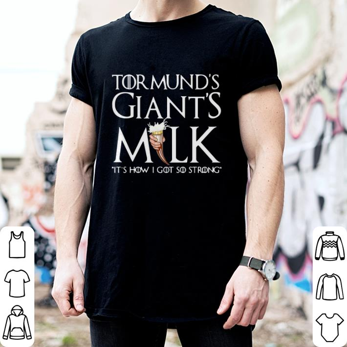 - Tormund's giant's milk it's how I got so strong Game Of Thrones shirt