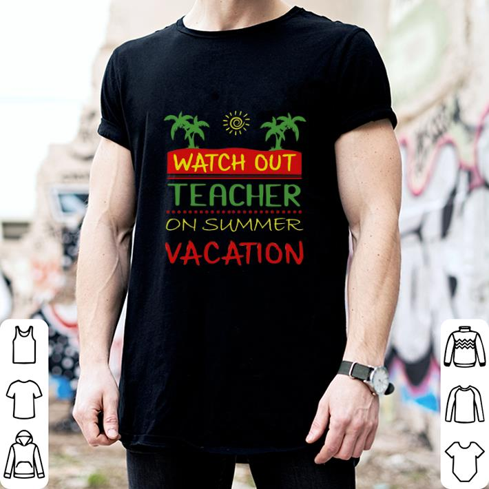 - Watch Out Teacher On Summer Vacation shirt
