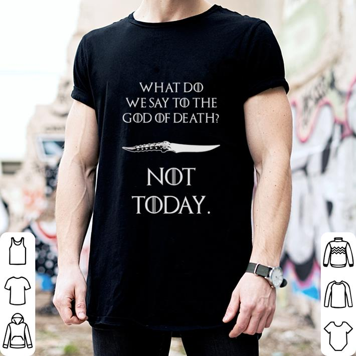- What do we say to the god of death not today Catspaw Blade GOT shirt
