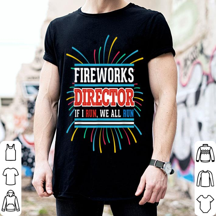 - 4th Of July Fireworks Director If I Run We All You Run shirt