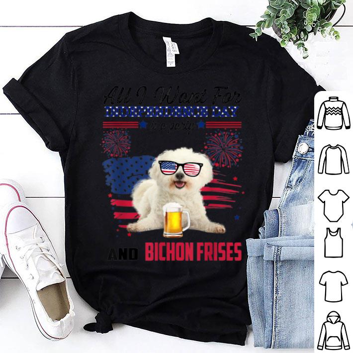 - All I Want For Independence Day is Bichon Frises 4th of July shirt