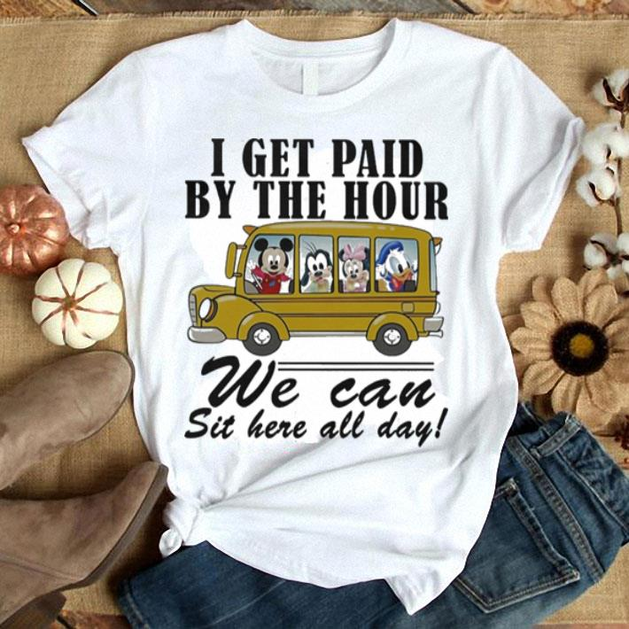 - Disney Bus I get paid by the hour we can sit here all day shirt