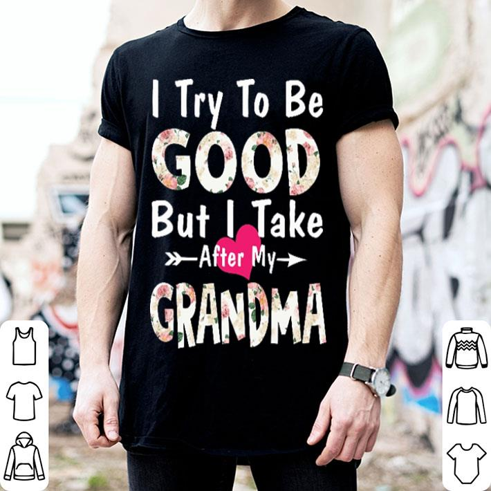 - Floral I try to be good but i take after my grandma shirt