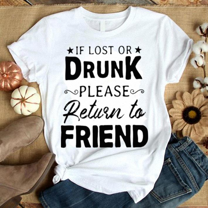 - If lost or drunk please return to friend shirt