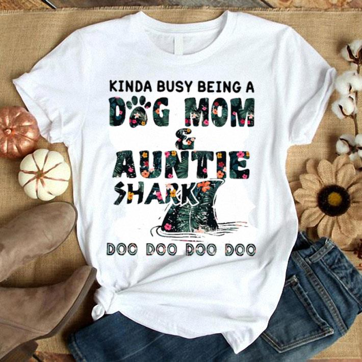 Kinda busy being a dog mom and auntie shark shirt