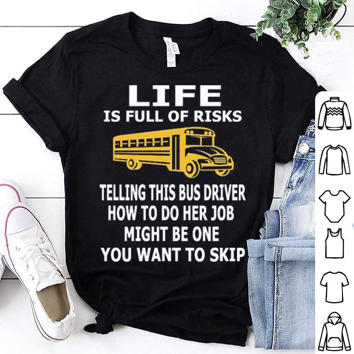 - School Bus Life is full of risks telling this bus driver how to do her job shirt