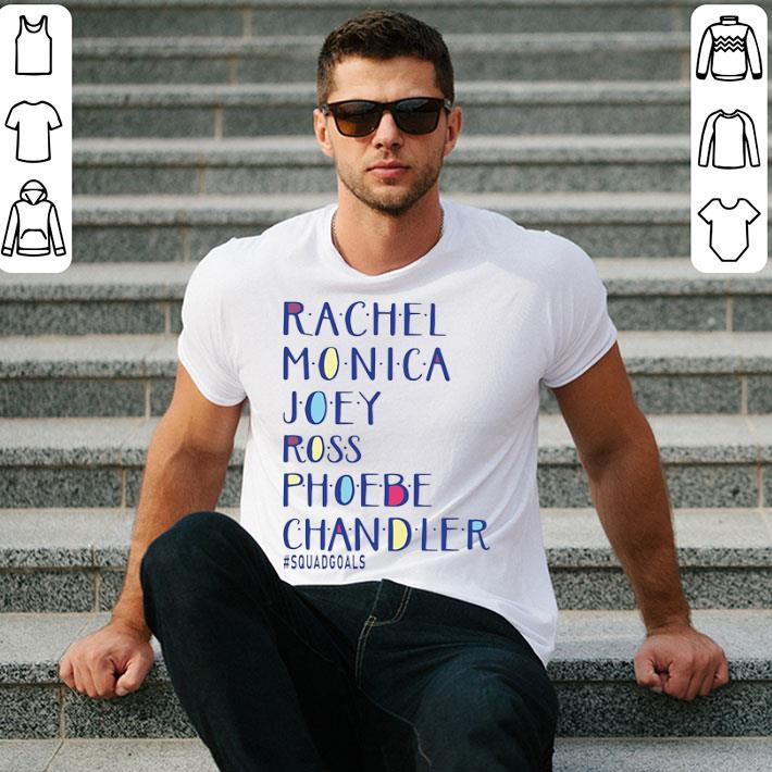 Squad Goals Rachel Monica Joey ross phoebe chandler shirt