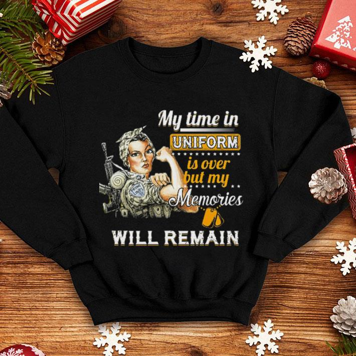 - Strong girl My time in uniform is over but my memories will remain shirt