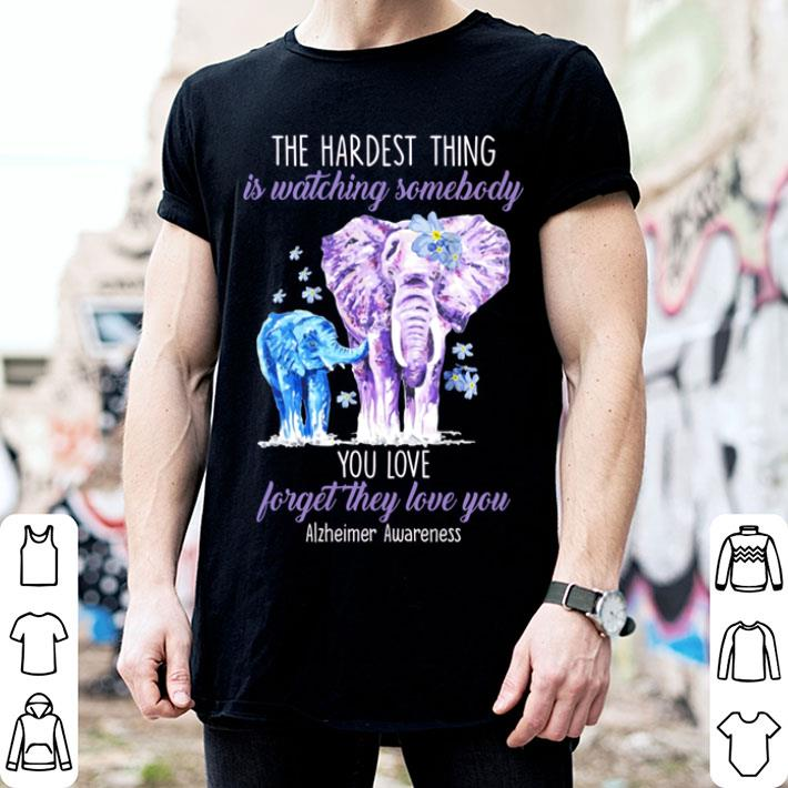 - Elephants the hardest thing is watching somebody Alzheimer Awareness shirt