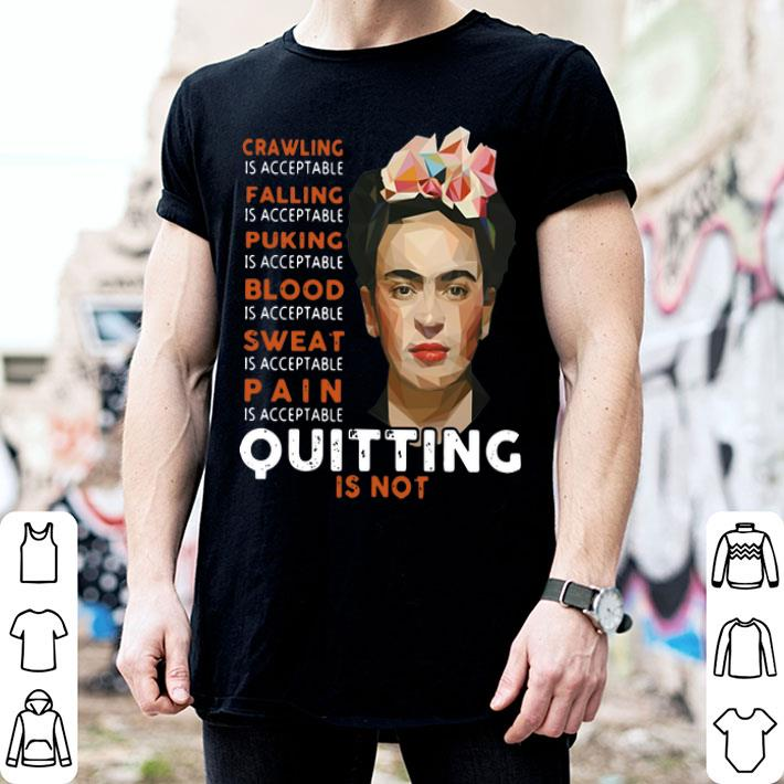 - Frida Kahlo Crawling is acceptable falling puking blood sweat shirt