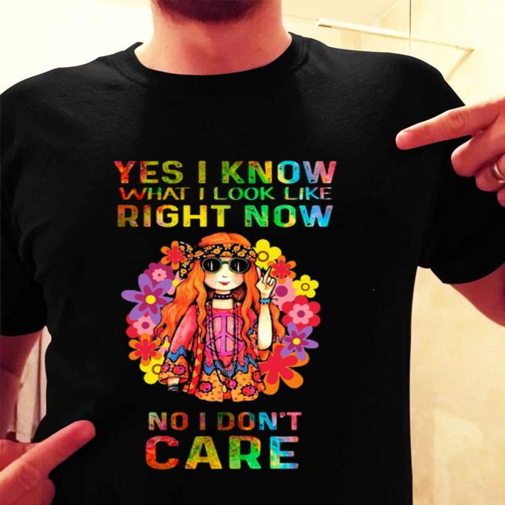 Hippie girl yes i know what i look like right now no i don't care shirt