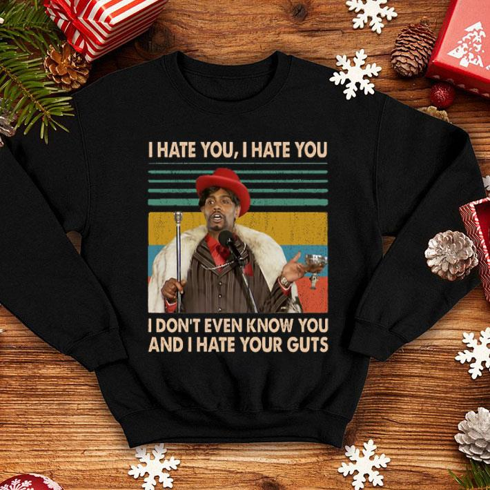 I hate you i hate you i don't even know you and i hate your guts shirt