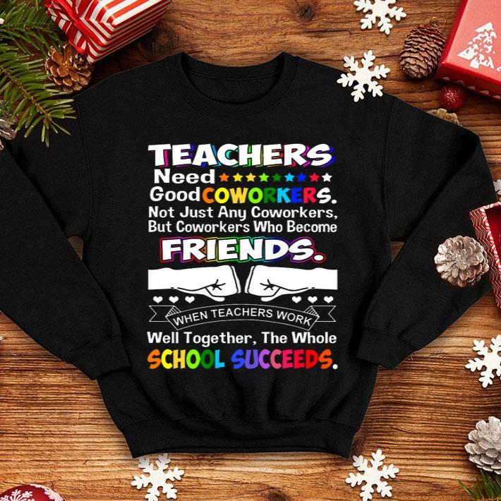 - LGBT Teachers need good coworkers friends school succeeds shirt