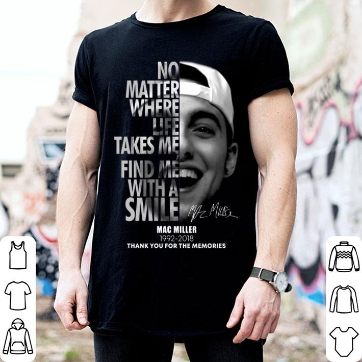 Mac Miller No matter where life takes me find me with a smile shirt