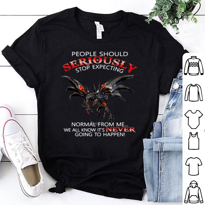 Red Eye Dragon people should seriously stop expecting normal from me shirt