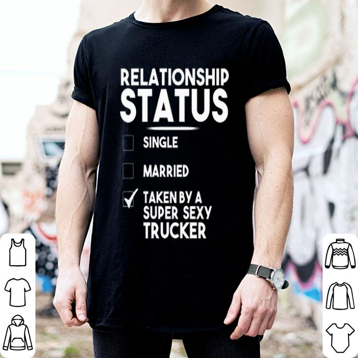 - Relationship status single married taken by a super sexy trucker shirt