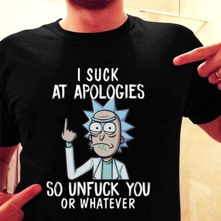 - Rick and Morty I suck at apologies so unfuck you or whatever shirt