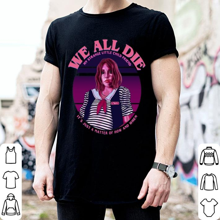 - Robin Stranger Things we all die my strange little child friend shirt