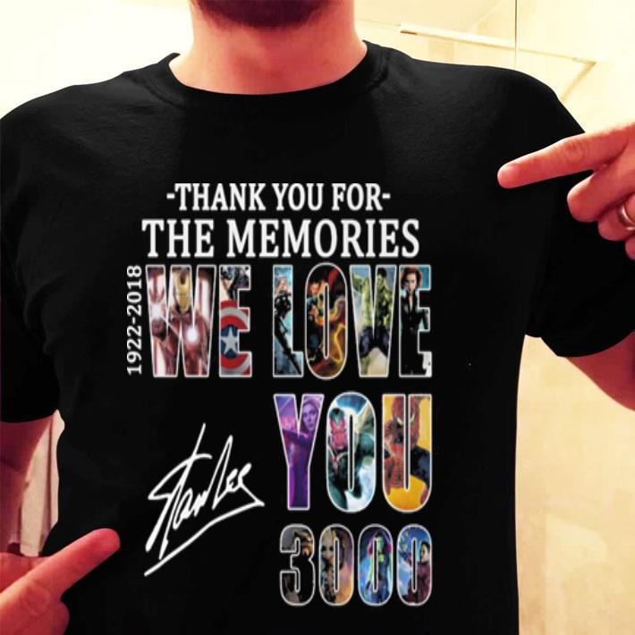 - Stan Lee Thank you for the memories 1922-2018 we love you 3000 shirt