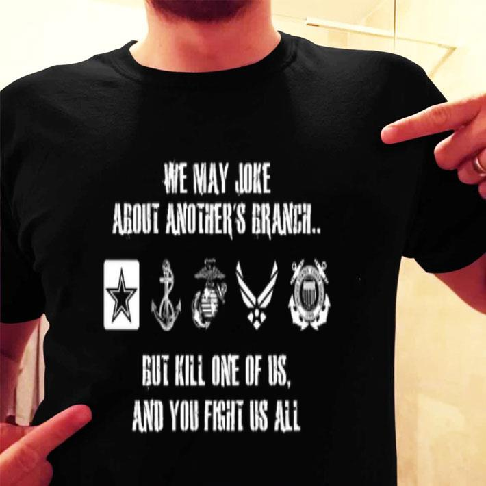 We may joke about another's branch but kill one of us shirt