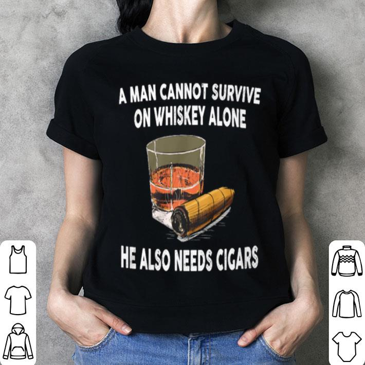 - A man cannot survive on whiskey alone he also needs cigars shirt