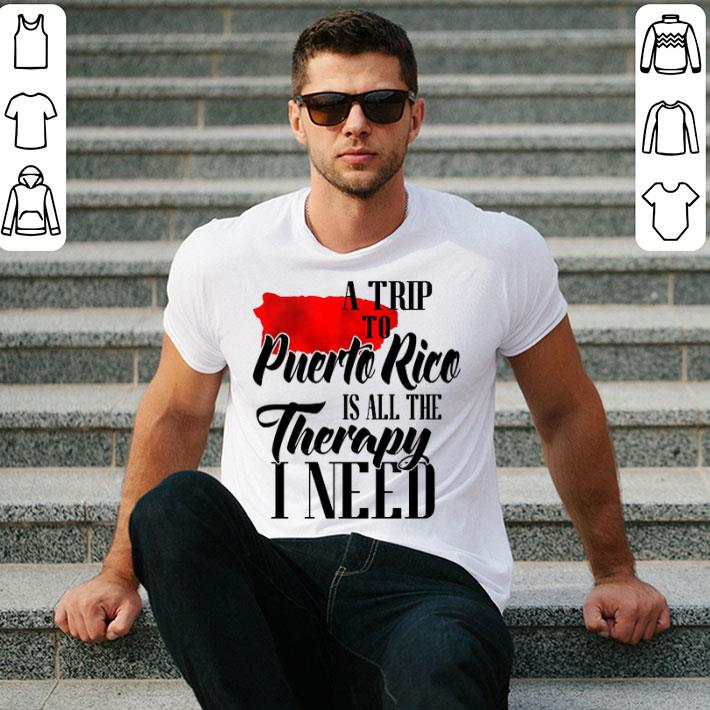 - A trip to Puerto Rico is all the therapy i need shirt