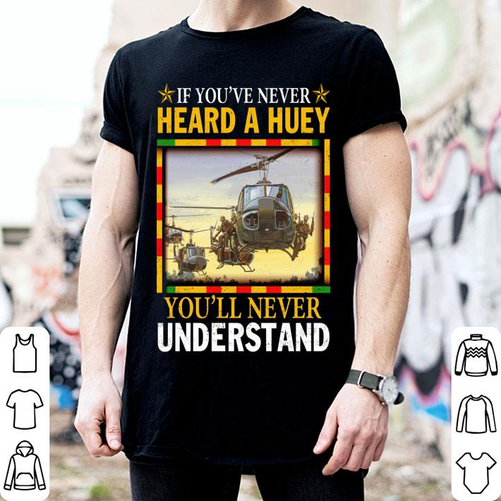 - Air Force If you've never heard a huey you'll never understand shirt