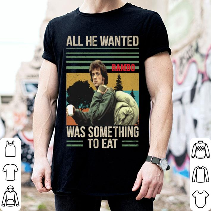 All he wanted Rambo was something to eat vintage shirt