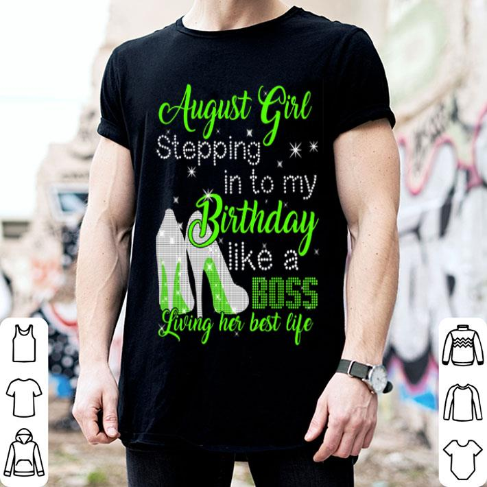 August girl stepping in to my birthday like a boss living her shirt