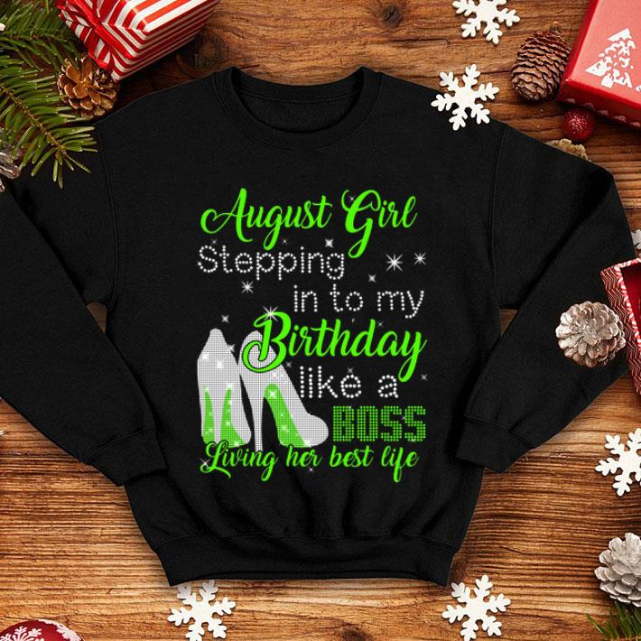 - August girl stepping in to my birthday like a boss living her shirt