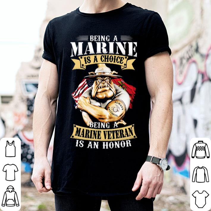 Being a Marine is a choice being a Marine veteran is an honor shirt
