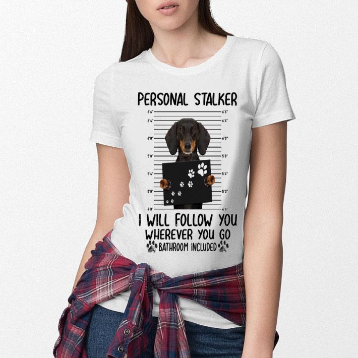 Dachshund personal stalker i will follow you wherever you go shirt