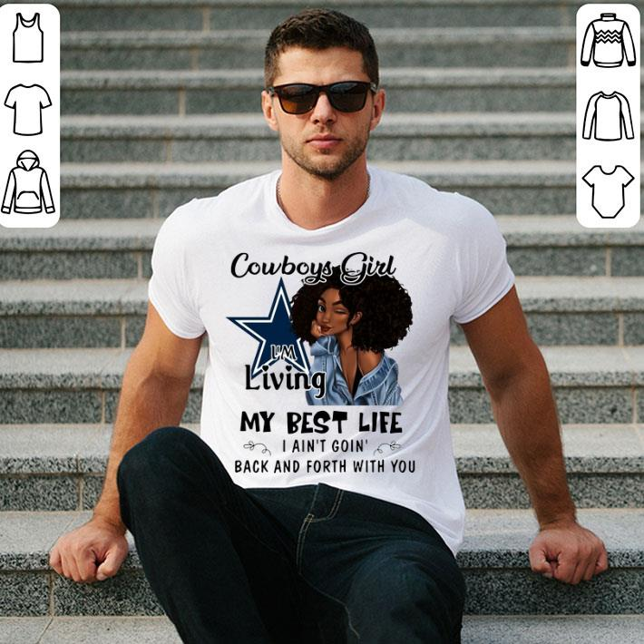 Dallas Cowboys girl i'm living my best life i ain't goin' back shirt